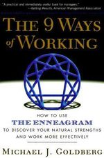 The 9 Ways of Working : How to Use the Enneagram to Discover Your Natural Strengths and Work More Effectively - Michael J. Goldberg