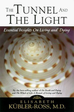 The Tunnel and the Light : Essential Insights on Living and Dying - Elisabeth Kubler-Ross