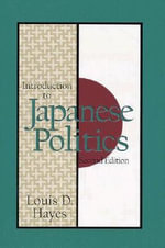 Introduction to Japanese Politics : and Its Surrounding Areas from 1840 - Louis D. Hayes