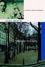 Murder in Clichy : An Aimee Leduc Investigation - Cara Black