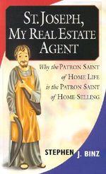 St. Joseph, My Real Estate Agent: Patron Saint of Home Life and Home Selling :  Patron Saint of Home Life and Home Selling - Stephen J Binz