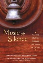 Music of Silence : A Sacred Journey Through the Hours of the Day - Brother David Steindl-Rast