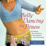 Belly Dancing for Fitness : The Ultimate Dance Workout That Unleashes Your Creative Spirit - Delilah Flynn