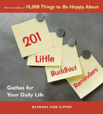 201 Little Buddhist Reminders : Gathas for Your Daily Life - Barbara Ann Kipfer