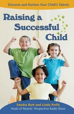 Raising a Successful Child : Discover and Nuture Your Child's Talents - Sandra C. Burt