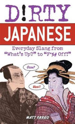 D!rty Japanese : Everyday Slang from 'what's Up' to