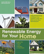 Renewable Energy for Your Home : Using Off-Grid Energy to Reduce Your Footprint, Lower Your Bills and Be More Self-Sufficient - Alan Bridgewater