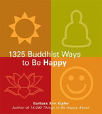 1325 Buddhist Ways to Be Happy - Barbara Ann Kipfer