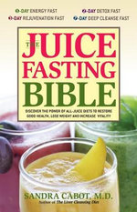 Juice Fasting Bible : Discover the Power of an All-juice Diet to Restore Good Health, Lose Weight and Increase Vitality - Sandra Cabot