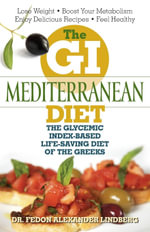 The GI Mediterranean Diet : The Glycemic Index-Based Life-Saving Diet of the Greeks - Dr Fedon Alexander Lindberg