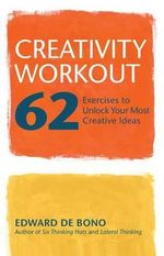 Creativity Workout : 62 Exercises to Unlock Your Most Creative Ideas - Edward de Bono