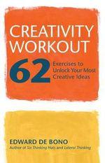 Creativity Workout : 62 Exercises to Unlock Your Most Creative Ideas - Edward de Bono