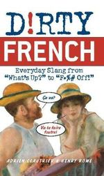 D!rty French : Everyday Slang from