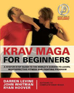 Krav Maga For Beginners :  A Step-By-Step Guide to the World's Easiest-To-Learn, Most-Effective Fitness and Fighting Program - Darren Levine