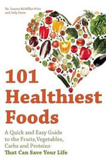 101 Healthiest Foods : A Quick and Easy Guide to the Fruits, Vegetables, Carbs and Proteins That Can Save Your Life - Joanna Mcmillan Price