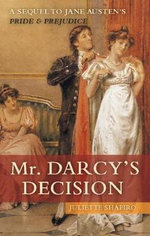 Mr. Darcy's Decision : A Sequel to Jane Austen's Pride and Prejudice - Juliette Shapiro