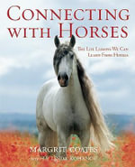 Connecting with Horses : The Life Lessons We Can Learn from Horses - Margrit Coates