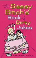 The Sassy Bitch's Book of Dirty Jokes - Katie Reynolds