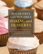 Sugar-Free Gluten-free Baking and Desserts : Recipes for Healthy and Delicious Cookies, Cakes, Muffins, Scones, Pies, Puddings, Breads and Pizzas - Kelly E. Keough