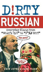 D!rty Russian : Everyday Slang from What's Up? To F*ck Off! - Erin Coyne
