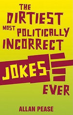 The Dirtiest, Most Politically Incorrect Jokes Ever - Allan Pease