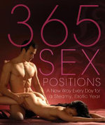 365 Sex Positions: A New Way Every Day for a Steamy, Erotic Year : A New Way Every Day for a Steamy, Erotic Year - Lisa Sweet