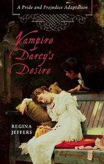 Vampire Darcy's Desire : A