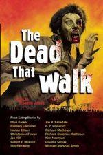 The Dead That Walk : Flesh-eating Stories
