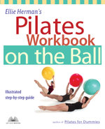 Ellie Herman's Pilates Workbook on the Ball : Illustrated Step-By-Step Guide - Ellie Herman