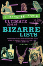 Listverse.Com's Ultimate Book of Bizarre Lists : Fascinating Facts and Shocking Trivia on Movies, Music, Crime, Celebrities, History, and More - Jamie Frater