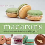 Macarons : Authentic French Cookie Recipes from the Macaron Cafe - Cecile Cannone