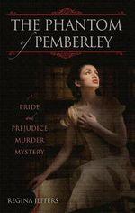 The Phantom of Pemberley : A Pride and Prejudice Murder Mystery - Regina Jeffers