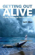 Getting Out Alive  :  13 Deadly Scenarios and How Others Got Out Alive - Scott Williams