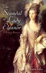 The Scandal of Lady Eleanor : A Regency Romance - Regina Jeffers