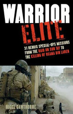 Warrior Elite : 31 Heroic Special-Ops Missions from the Raid on Son Tay to the Killing of Osama Bin Laden - Nigel Cawthorne