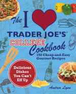 College Cooking at Trader Joe's : 150 Cheap-and-Easy Gourmet Recipes - Andrea Lynn
