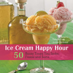 Ice Cream Happy Hour : 50 Boozy Treats That You Spike and Freeze at Home - Valerie Lum