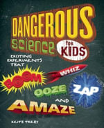 Dangerous Science for Kids : Exciting Experiments That Boom, Whiz, Ooze, Zap, and Amaze - Keith Trehy