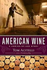 American Wine : A Coming-Of-Age Story - Tom Acitelli