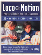 Loco-Motion, Physics Models for the Classroom : 25+ Hands-On Projects - Ed Sobey