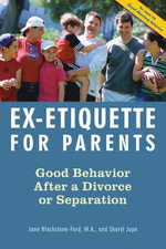 Ex-Etiquette for Parents : Good Behavior After a Divorce or Separation - Jann Blackstone-Ford