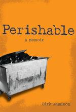 Perishable : A Memoir - Dirk Jamison