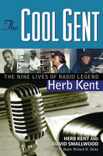 The Cool Gent : The Nine Lives of Radio Legend Herb Kent - Herb Kent