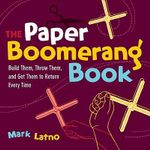 Paper Boomerang Book : Build Them, Throw Them, and Get Them to Return Every Time - Mark Latno