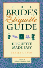 The Bride's Etiquette Guide : Etiquette Made Easy - Pamela A. Lach