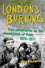 London's Burning : True Adventures on the Front Lines of Punk, 19761977 - Dave Thompson