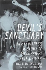 Devil's Sanctuary : An Eyewitness History of Mississippi Hate Crimes - James L. L. Dickerson