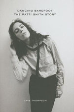 Dancing Barefoot : The Patti Smith Story - Dave Thompson