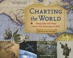 Charting the World : Geography and Maps from Cave Paintings to GPS with 21 Activities - Richard Panchyk