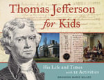 Thomas Jefferson for Kids : His Life and Times with 21 Activities - Brandon Marie Miller